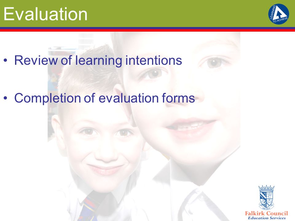 Evaluation Review of learning intentions Completion of evaluation forms