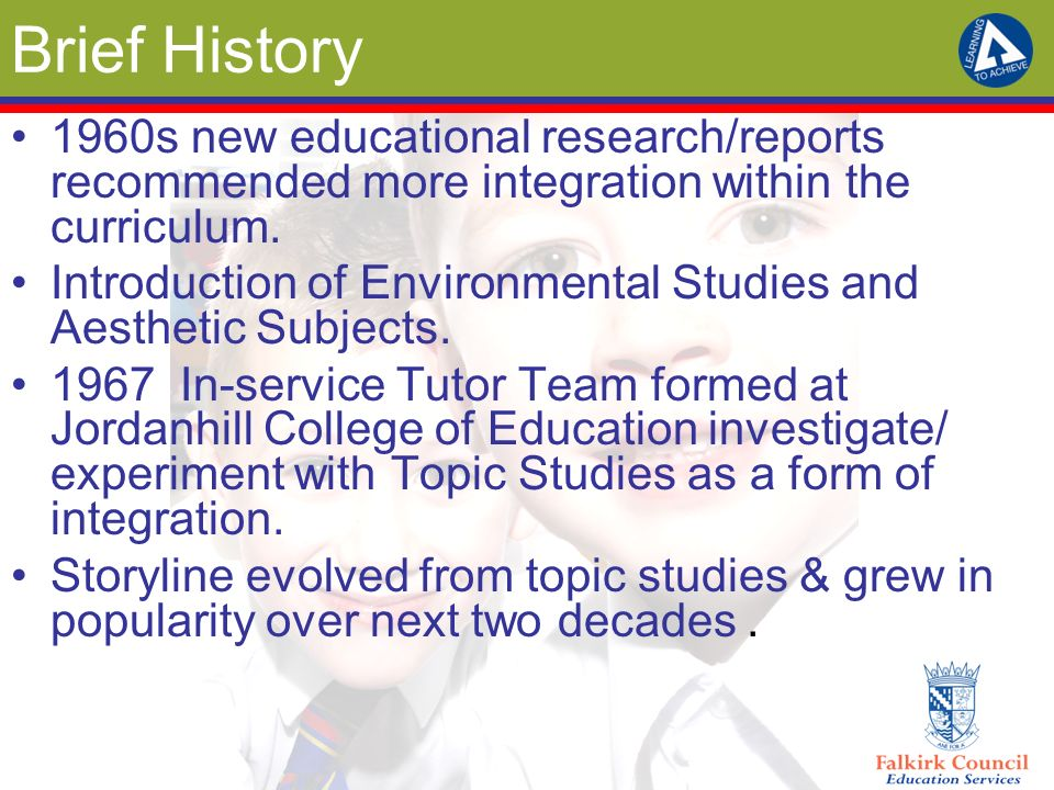 Brief History 1960s new educational research/reports recommended more integration within the curriculum.