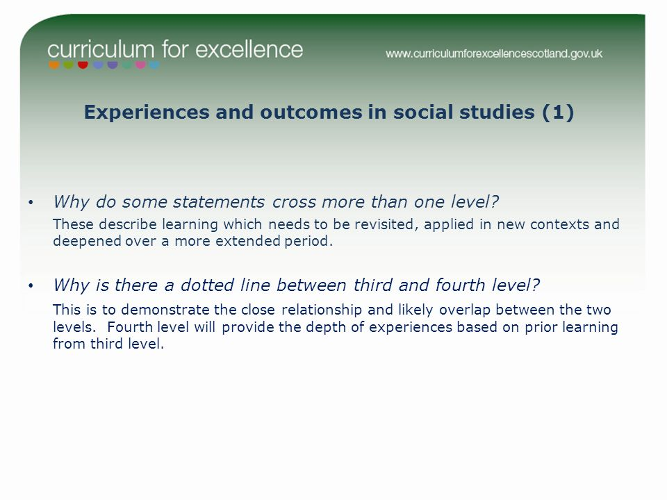 Experiences and outcomes in social studies (1) Why do some statements cross more than one level? These describe learning which needs to be revisited,