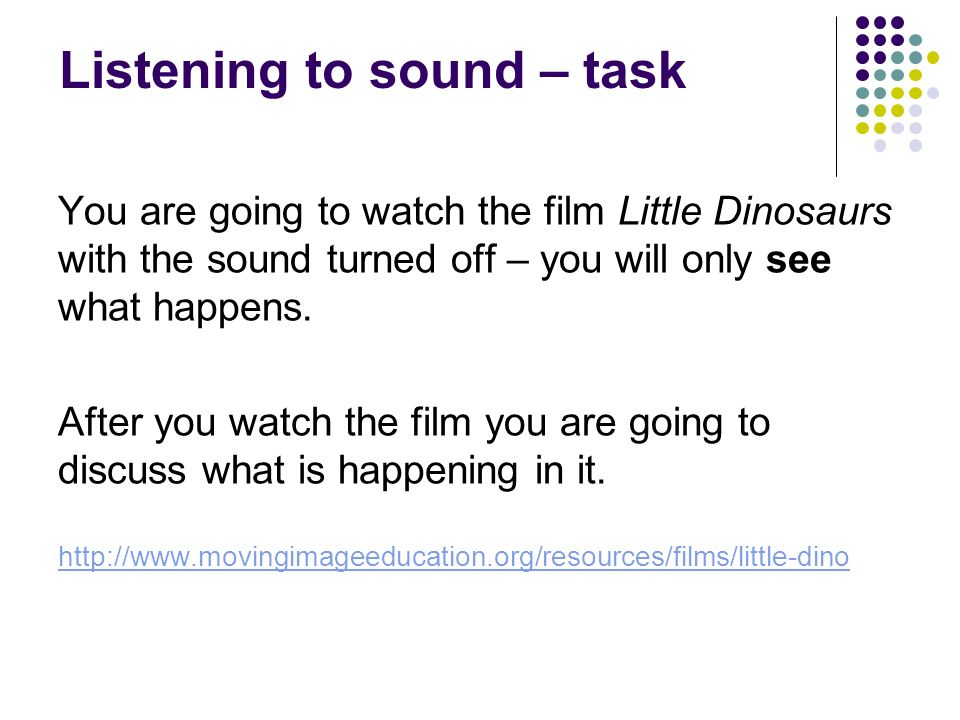 Listening to sound Little Dinosaurs 1.What is happening in the film.