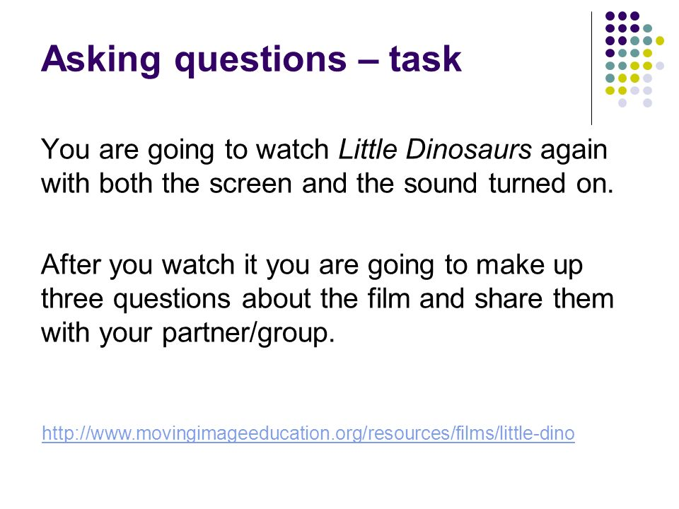 Asking questions – task You are going to watch Little Dinosaurs again with both the screen and the sound turned on.