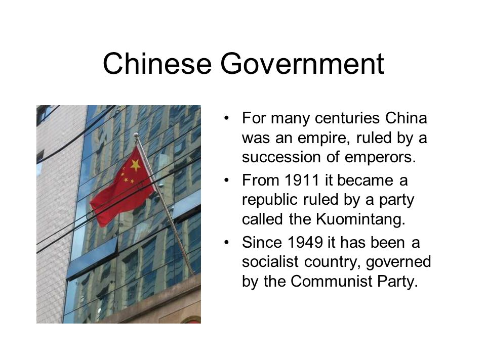 Chinese Government For many centuries China was an empire, ruled by a succession of emperors.