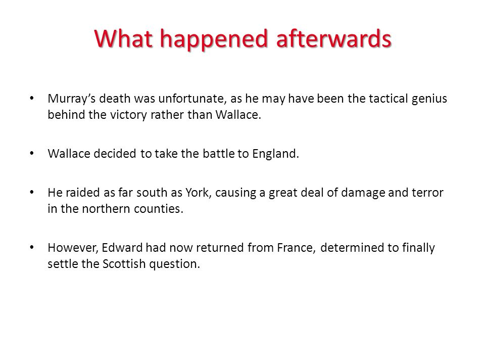 What happened afterwards Murrays death was unfortunate, as he may have been the tactical genius behind the victory rather than Wallace.