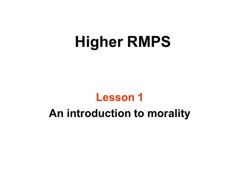 Higher RMPS Lesson 1 An introduction to morality