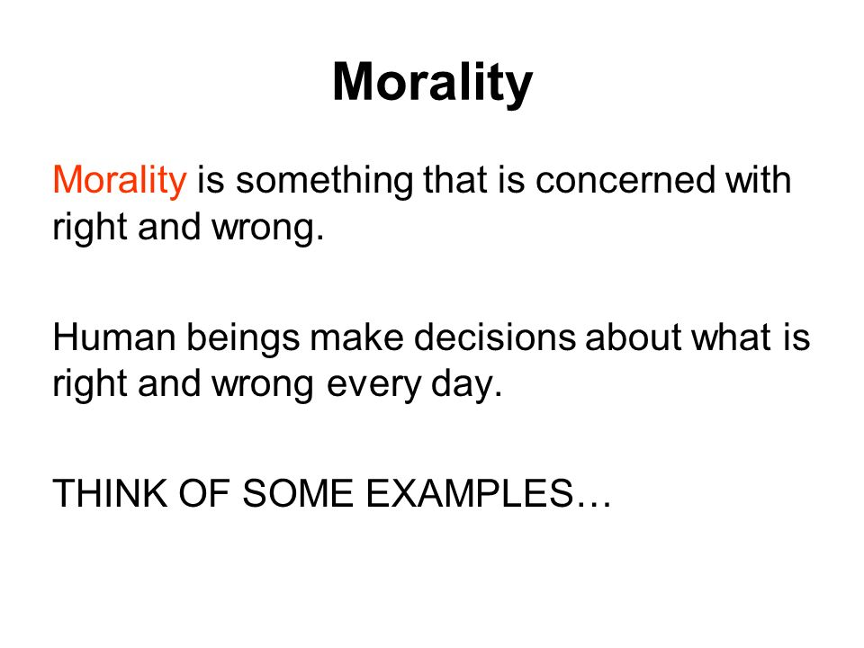 Morality Morality is something that is concerned with right and wrong.
