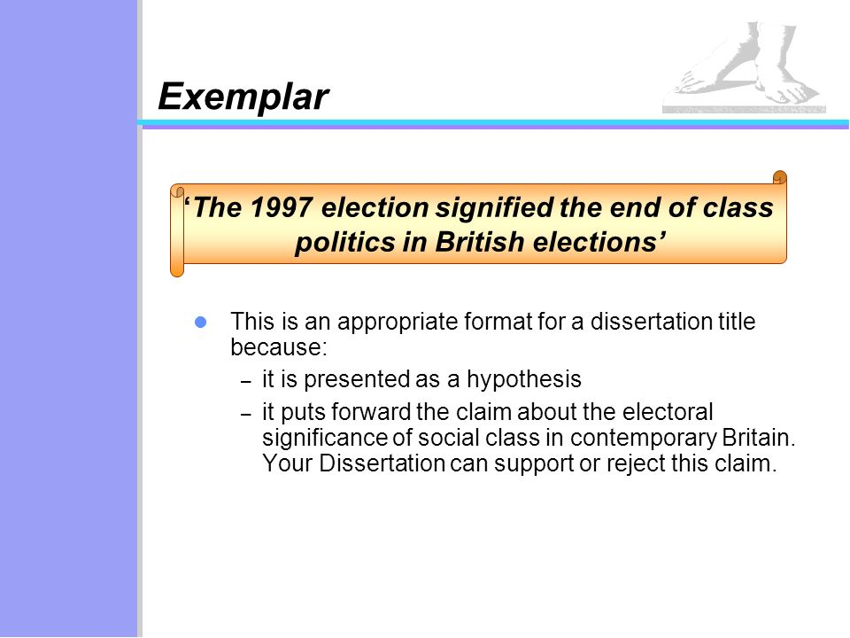 The 1997 election signified the end of class politics in British elections Exemplar This is an appropriate format for a dissertation title because: –