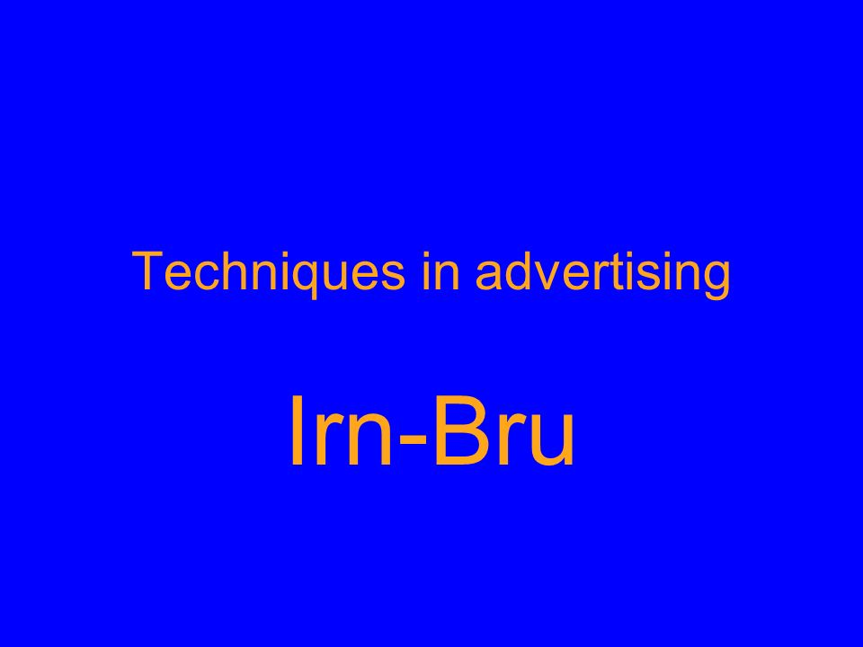 Discuss in your groups: What do you know about the product Irn Bru.