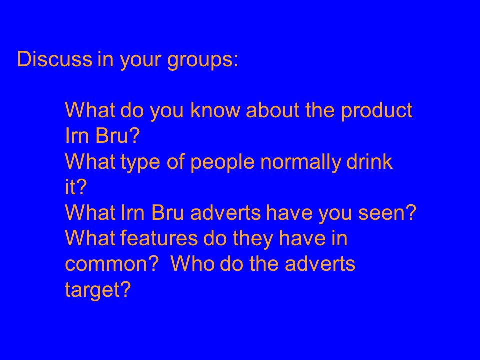Now were going to look at an Irn-Bru billboard advert and learn about: *how advertisers draw on your knowledge of their product *how they use humour.