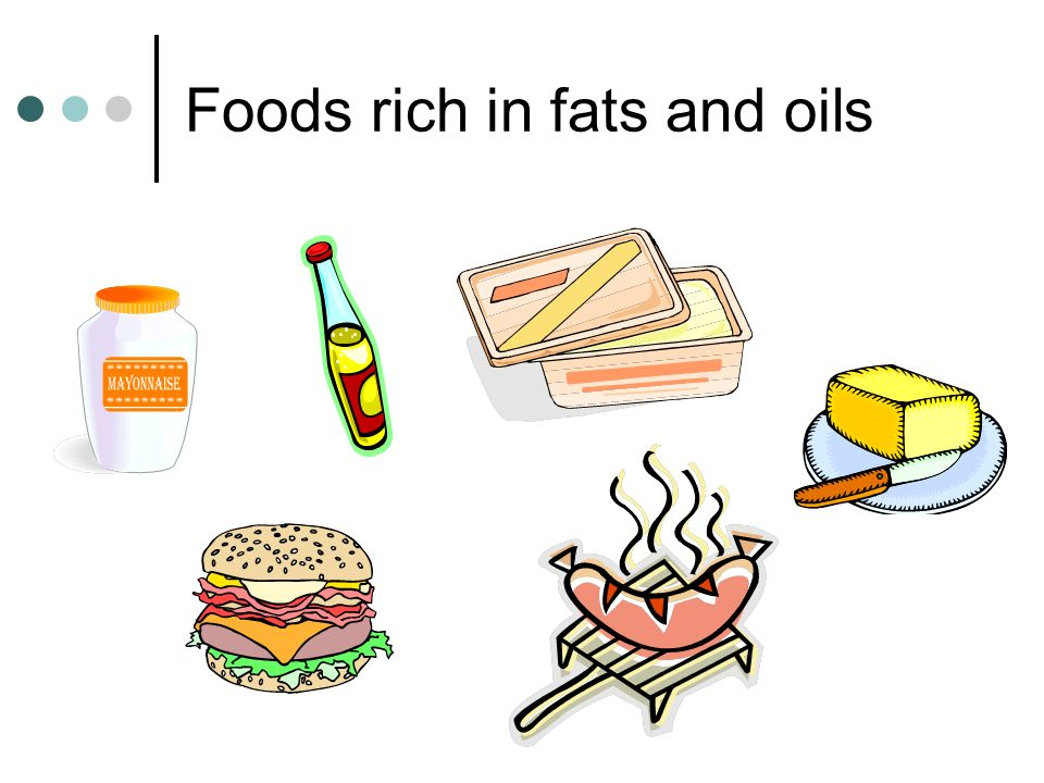 Foods rich in fats and oils