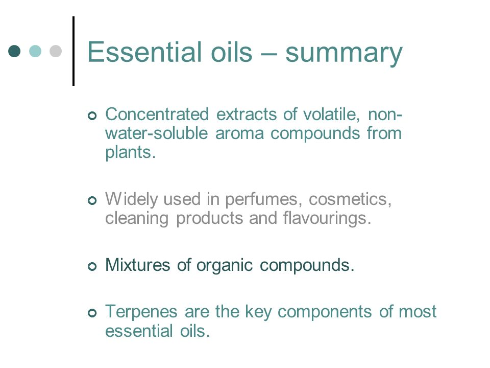 Essential oils – summary Concentrated extracts of volatile, non- water-soluble aroma compounds from plants.
