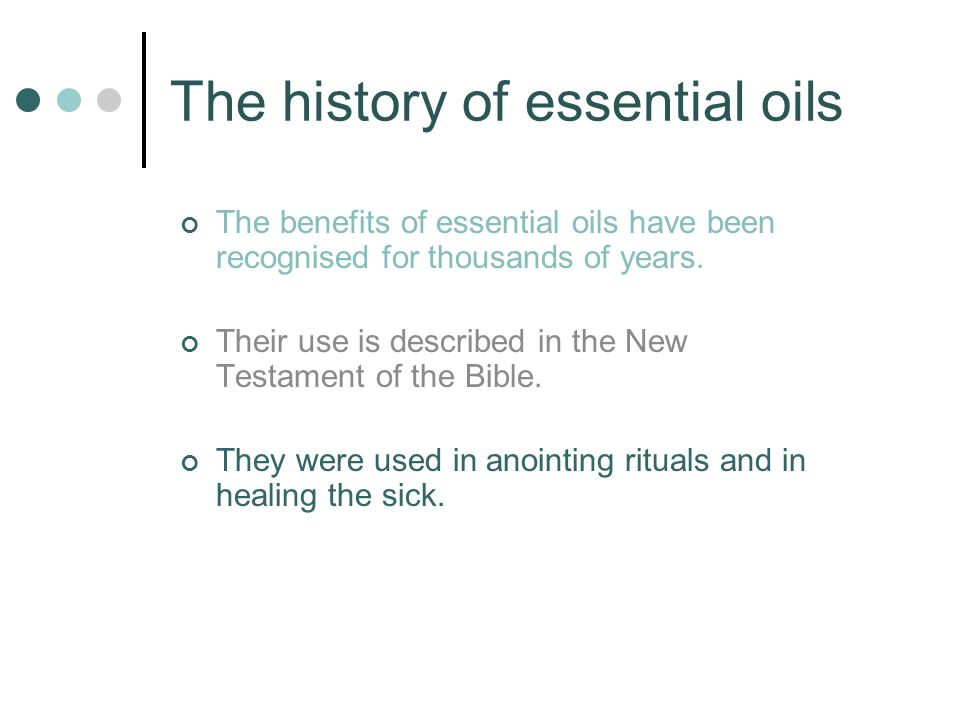 The history of essential oils The benefits of essential oils have been recognised for thousands of years.