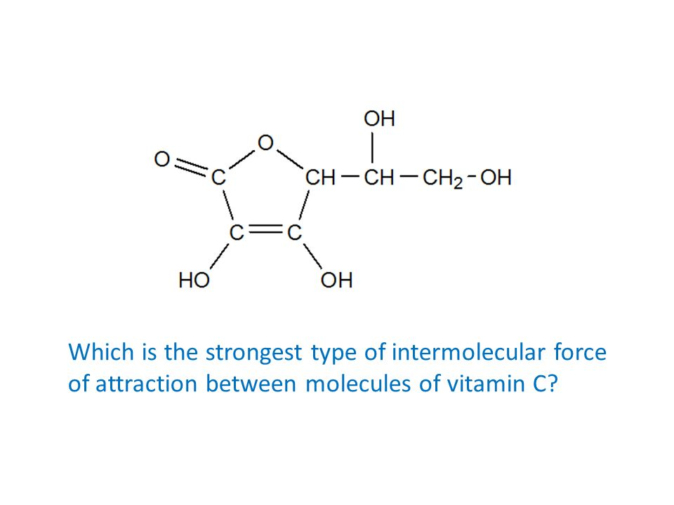 Which is the strongest type of intermolecular force of attraction between molecules of vitamin C?