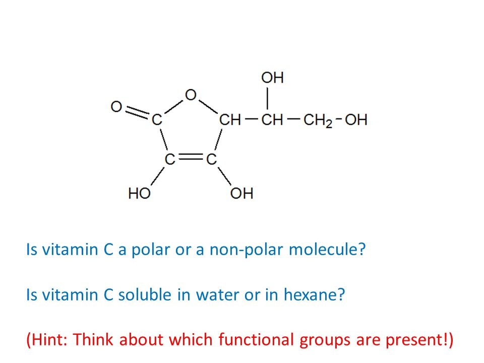 Is vitamin C a polar or a non-polar molecule? Is vitamin C soluble in water or in hexane? (Hint: Think about which functional groups are present!)