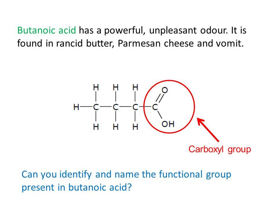 Butanoic acid has a powerful, unpleasant odour.