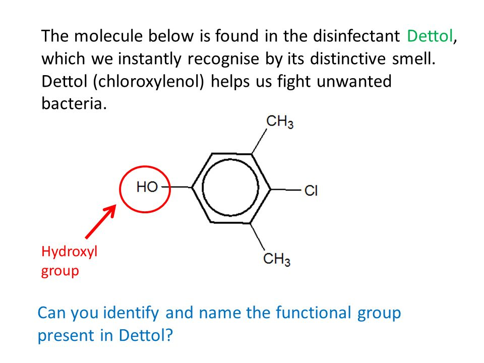 The molecule below is found in the disinfectant Dettol, which we instantly recognise by its distinctive smell. Dettol (chloroxylenol) helps us fight u
