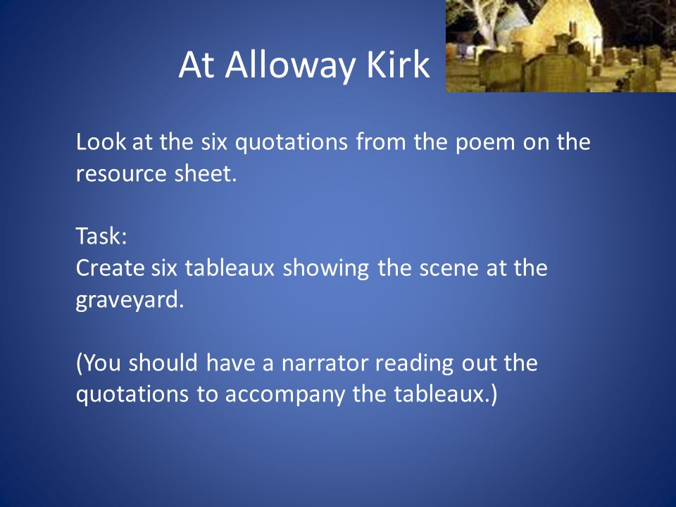 At Alloway Kirk Look at the six quotations from the poem on the resource sheet.
