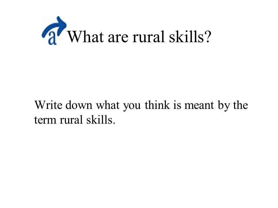 What are rural skills Write down what you think is meant by the term rural skills.