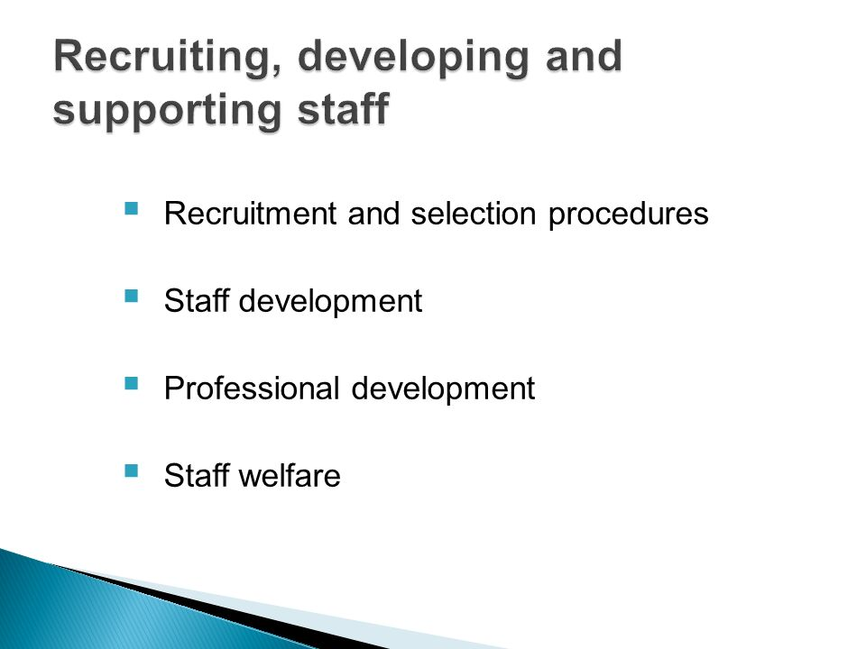 Recruitment and selection procedures Staff development Professional development Staff welfare
