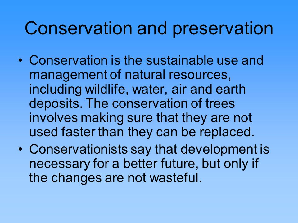 Conservation and preservation Preservation attempts to maintain in their present condition areas of the Earth that are so far untouched by humans.