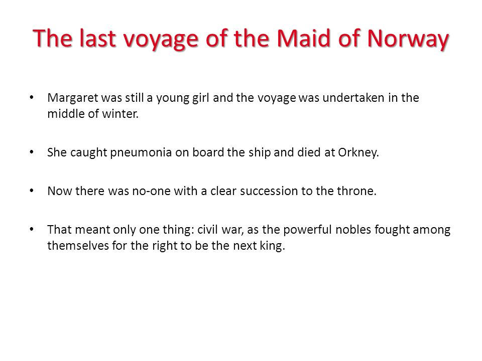 The last voyage of the Maid of Norway Margaret was still a young girl and the voyage was undertaken in the middle of winter. She caught pneumonia on b