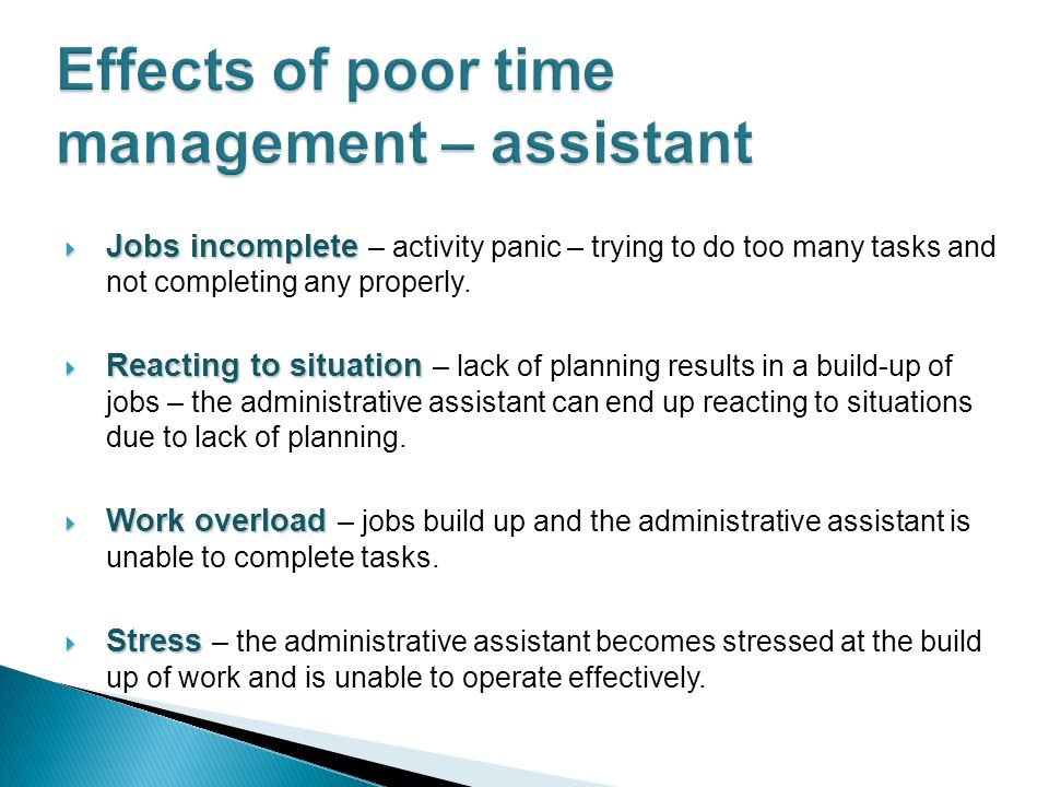Jobs incomplete Jobs incomplete – activity panic – trying to do too many tasks and not completing any properly. Reacting to situation Reacting to situ
