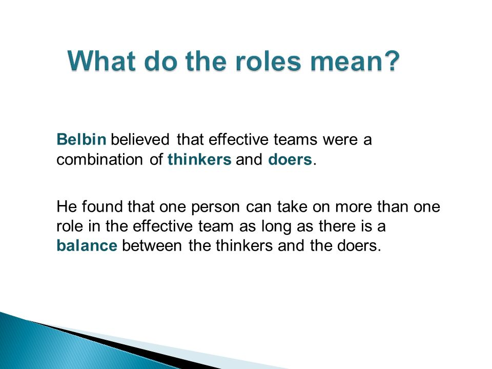 Belbin believed that effective teams were a combination of thinkers and doers.