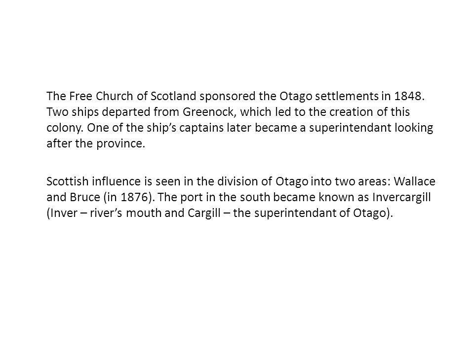 The Free Church of Scotland sponsored the Otago settlements in 1848.
