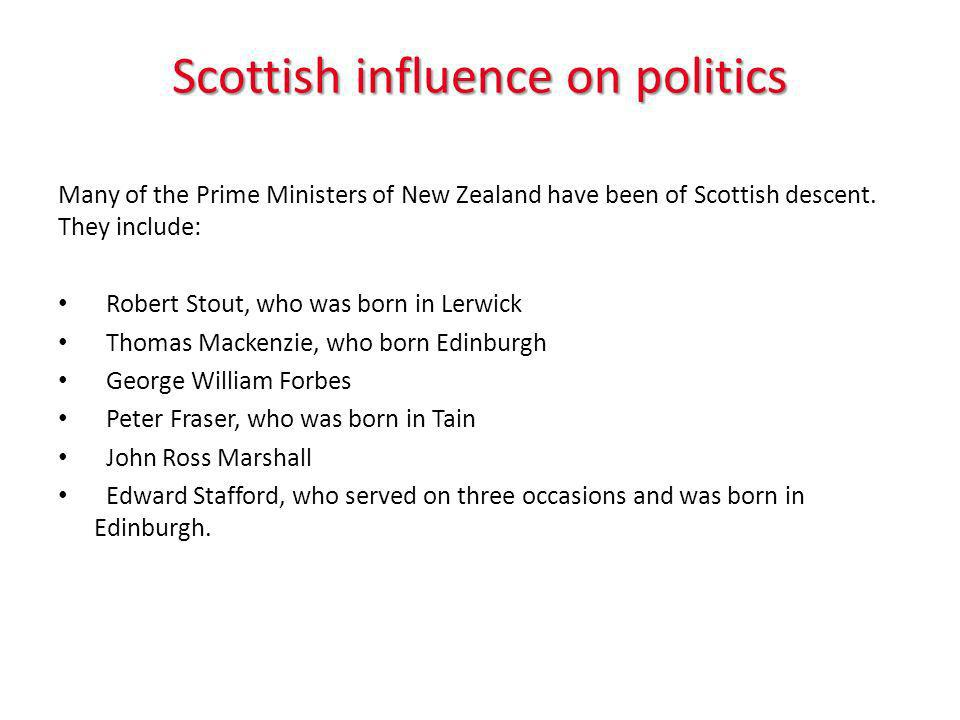 Scottish influence on politics Many of the Prime Ministers of New Zealand have been of Scottish descent.