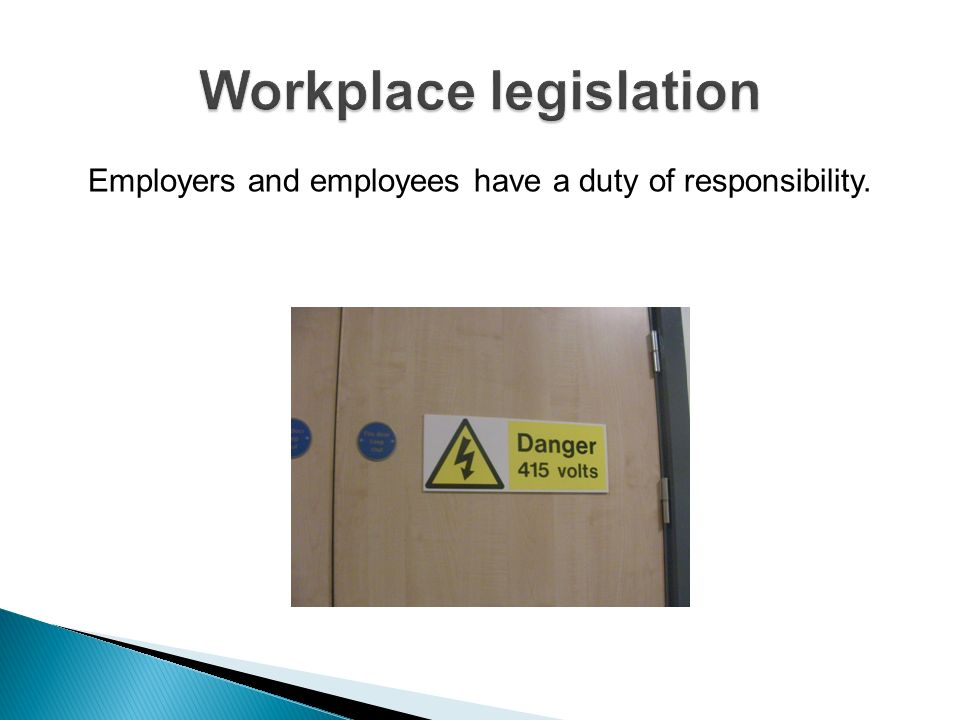 In general, the employer s duties include: making the workplace safe and without risks to health ensuring plant and machinery are safe and that safe systems of work are set and followed ensuring articles and substances are moved, stored and used safely providing adequate welfare facilities giving the information, instruction, training and supervision necessary for employee health and safety.
