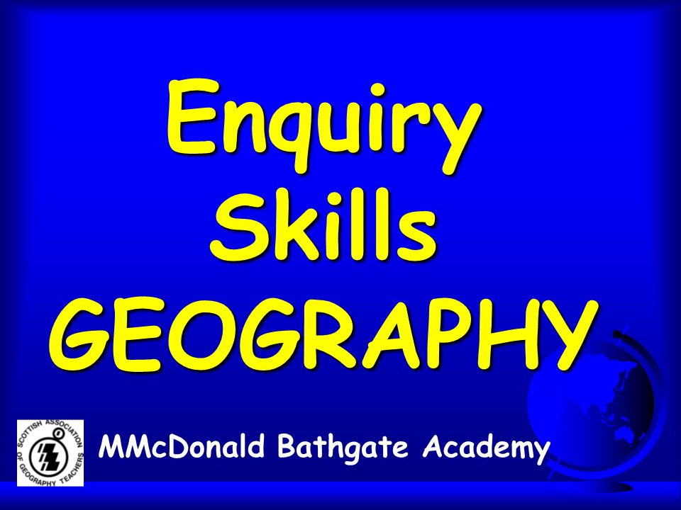 Enquiry Skills GEOGRAPHY MMcDonald Bathgate Academy