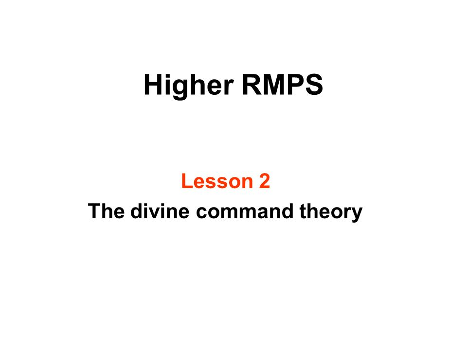 Higher RMPS Lesson 2 The divine command theory