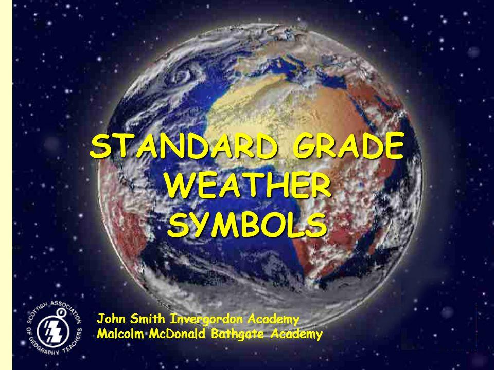 STANDARD GRADE WEATHER SYMBOLS John Smith Invergordon Academy Malcolm McDonald Bathgate Academy