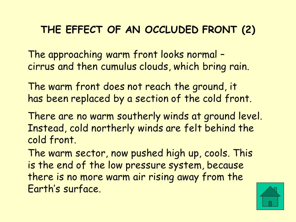 THE EFFECT OF AN OCCLUDED FRONT (2) The approaching warm front looks normal – cirrus and then cumulus clouds, which bring rain. The warm front does no