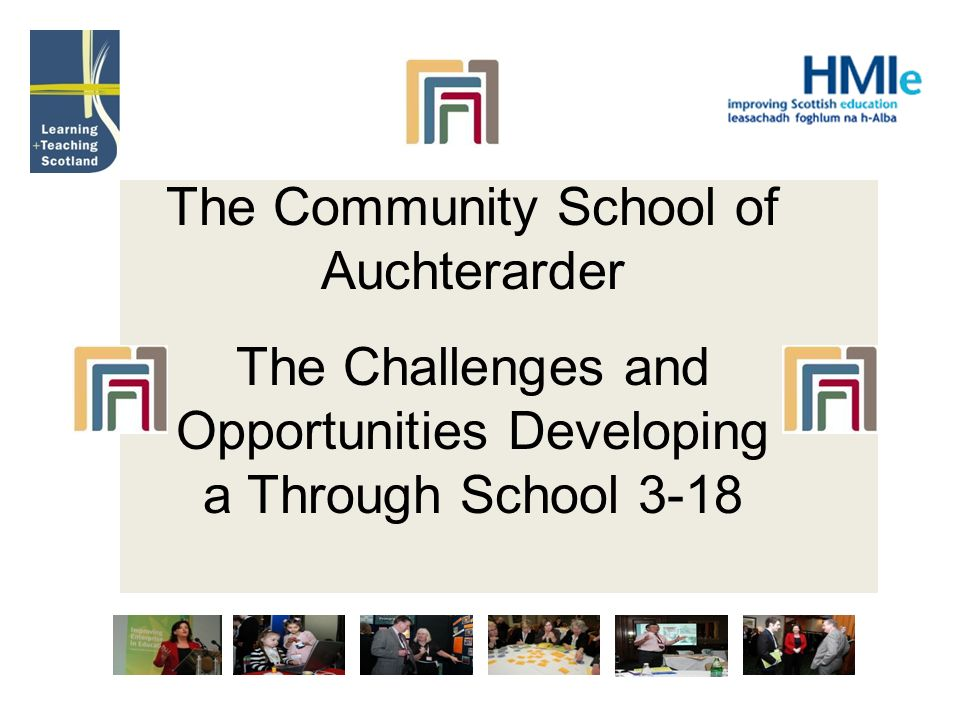 The Community School of Auchterarder The Challenges and Opportunities Developing a Through School 3-18