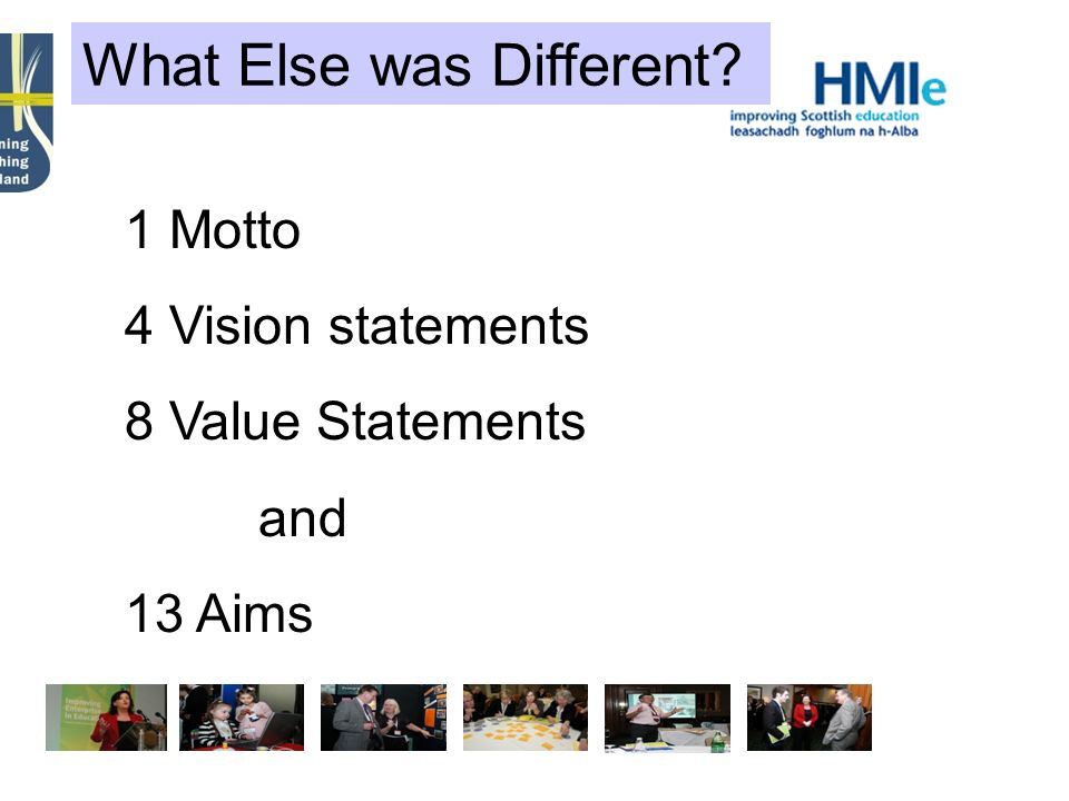 What Else was Different 1 Motto 4 Vision statements 8 Value Statements and 13 Aims