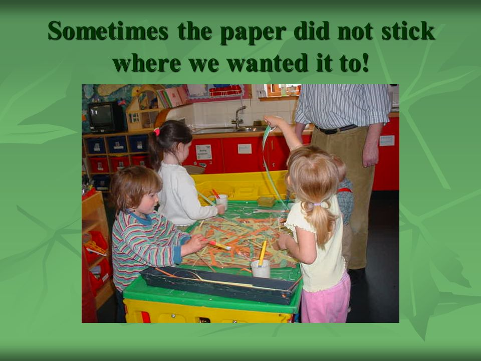 Sometimes the paper did not stick where we wanted it to!