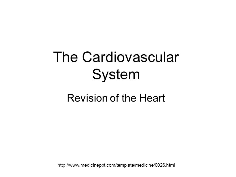 http://www.medicineppt.com/template/medicine/0026.html The Cardiovascular System Revision of the Heart