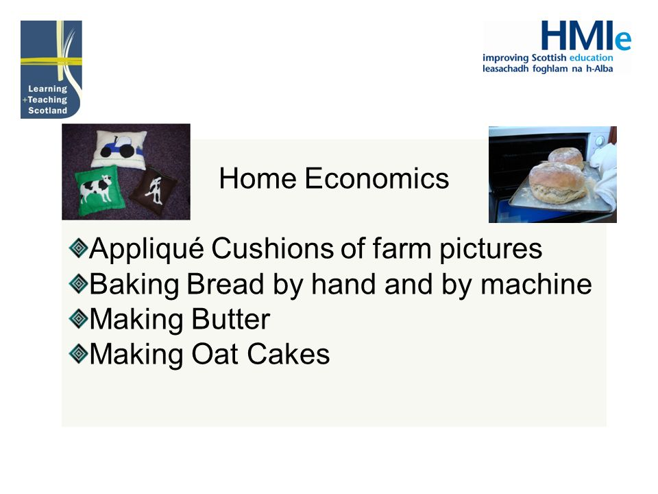 Home Economics Appliqué Cushions of farm pictures Baking Bread by hand and by machine Making Butter Making Oat Cakes