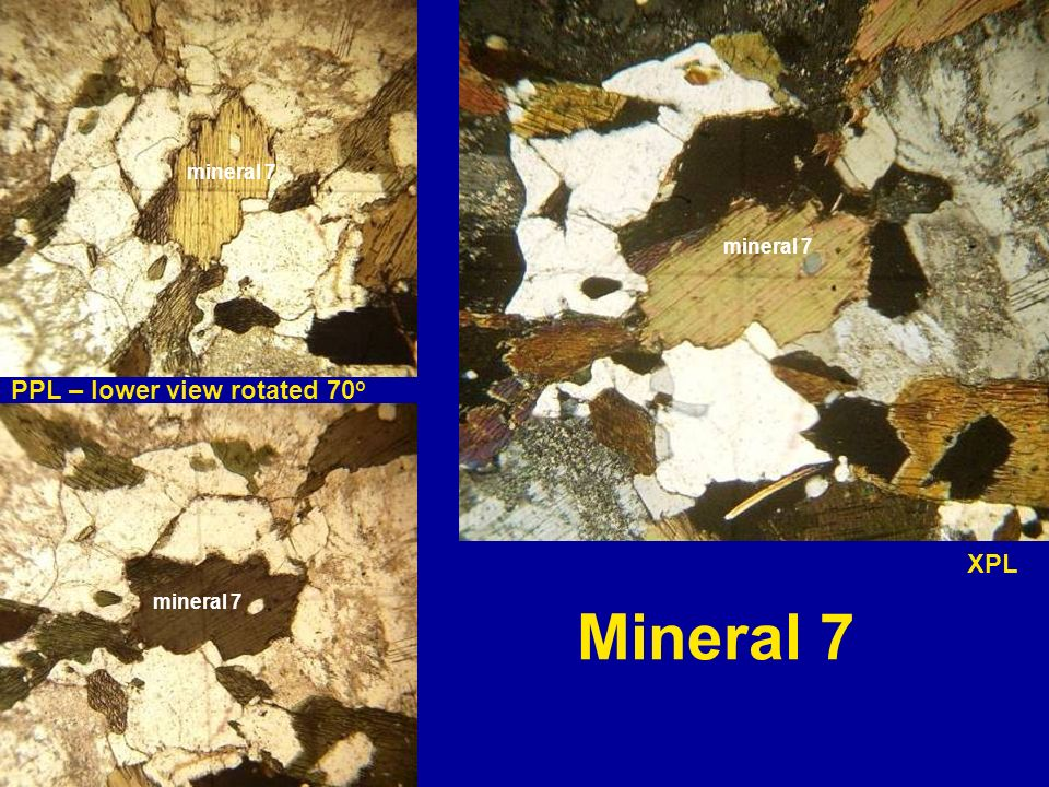XPL PPL – lower view rotated 70 o Mineral 7 mineral 7