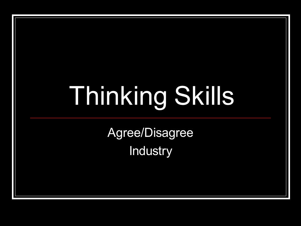 Thinking Skills Agree/Disagree Industry