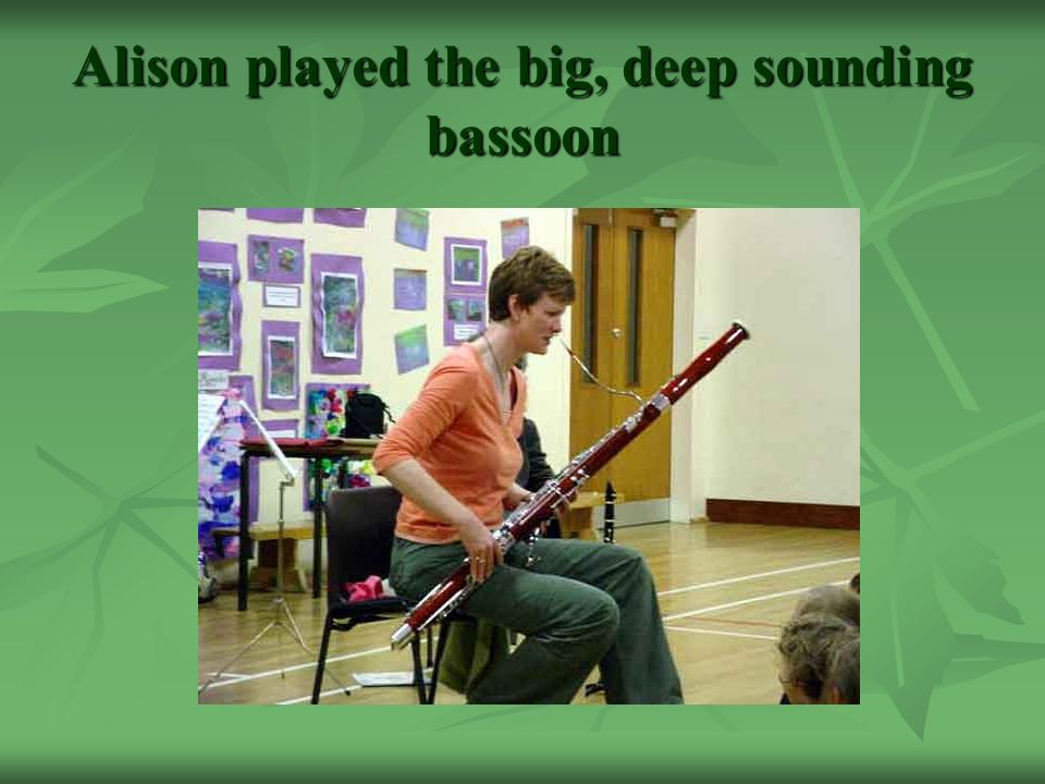 Alison played the big, deep sounding bassoon