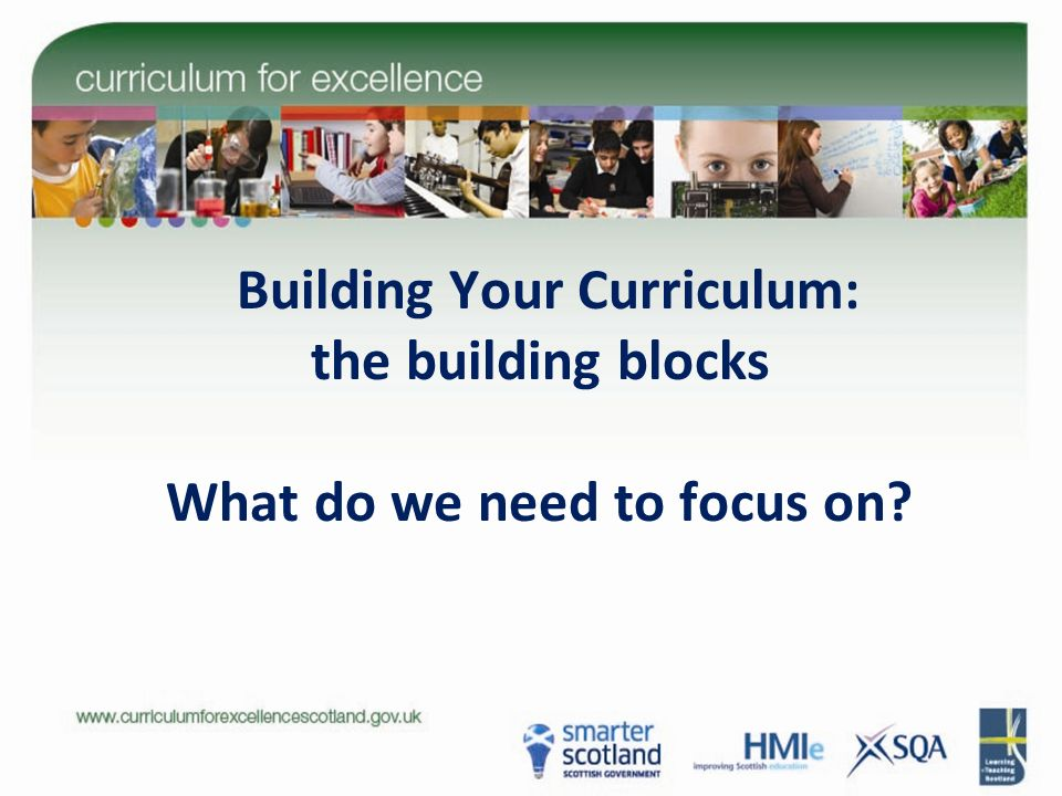 Building Your Curriculum: the building blocks What do we need to focus on