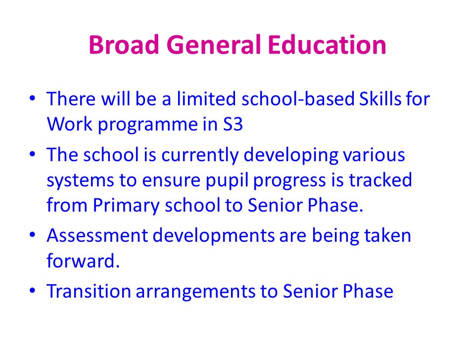 Broad General Education There will be a limited school-based Skills for Work programme in S3 The school is currently developing various systems to ens