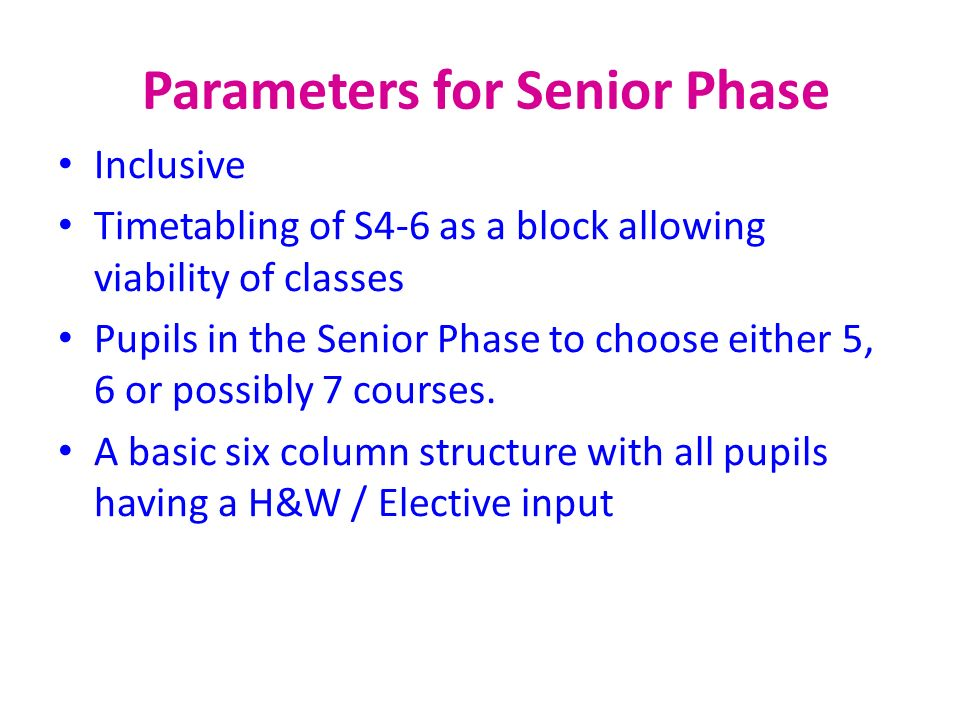 Parameters for Senior Phase Inclusive Timetabling of S4-6 as a block allowing viability of classes Pupils in the Senior Phase to choose either 5, 6 or