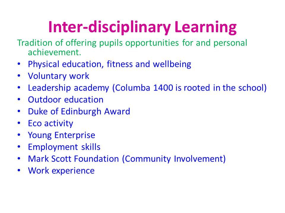 Inter-disciplinary Learning Tradition of offering pupils opportunities for and personal achievement. Physical education, fitness and wellbeing Volunta