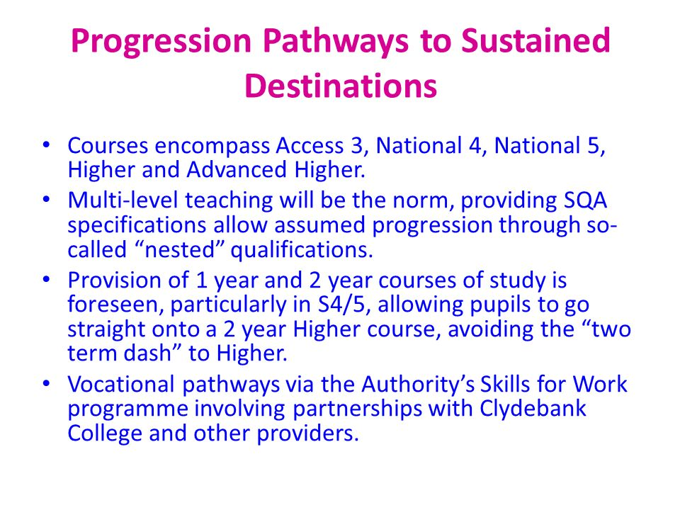 Progression Pathways to Sustained Destinations Courses encompass Access 3, National 4, National 5, Higher and Advanced Higher. Multi-level teaching wi