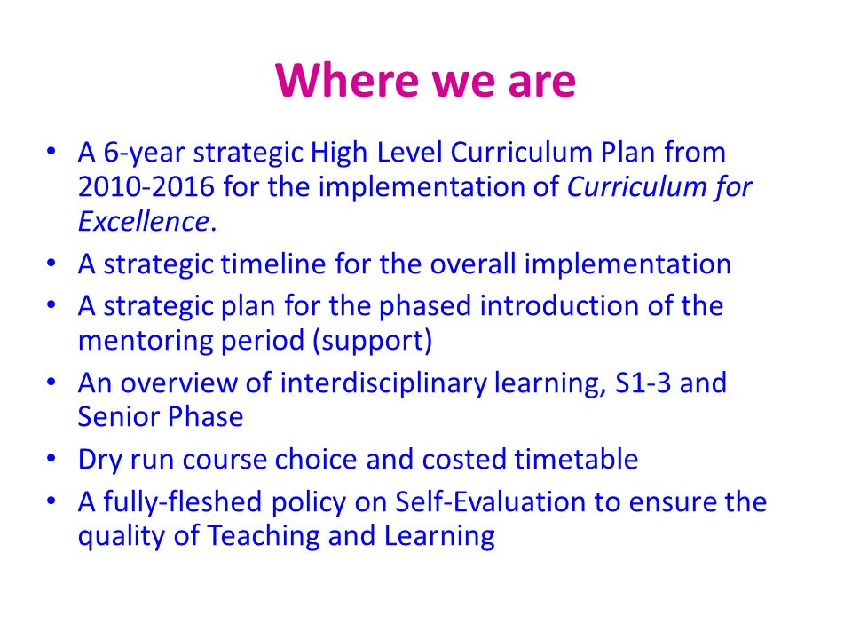 Where we are A 6-year strategic High Level Curriculum Plan from 2010-2016 for the implementation of Curriculum for Excellence. A strategic timeline fo