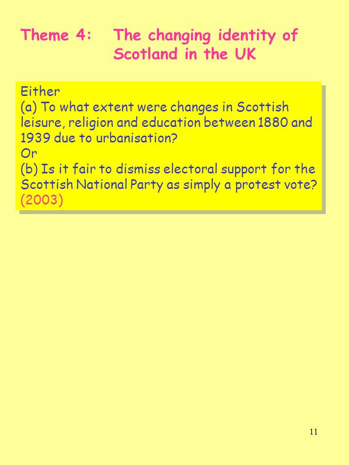 11 Theme 4: The changing identity of Scotland in the UK Either (a) To what extent were changes in Scottish leisure, religion and education between 188