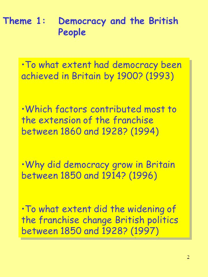 2 To what extent had democracy been achieved in Britain by 1900? (1993) Which factors contributed most to the extension of the franchise between 1860