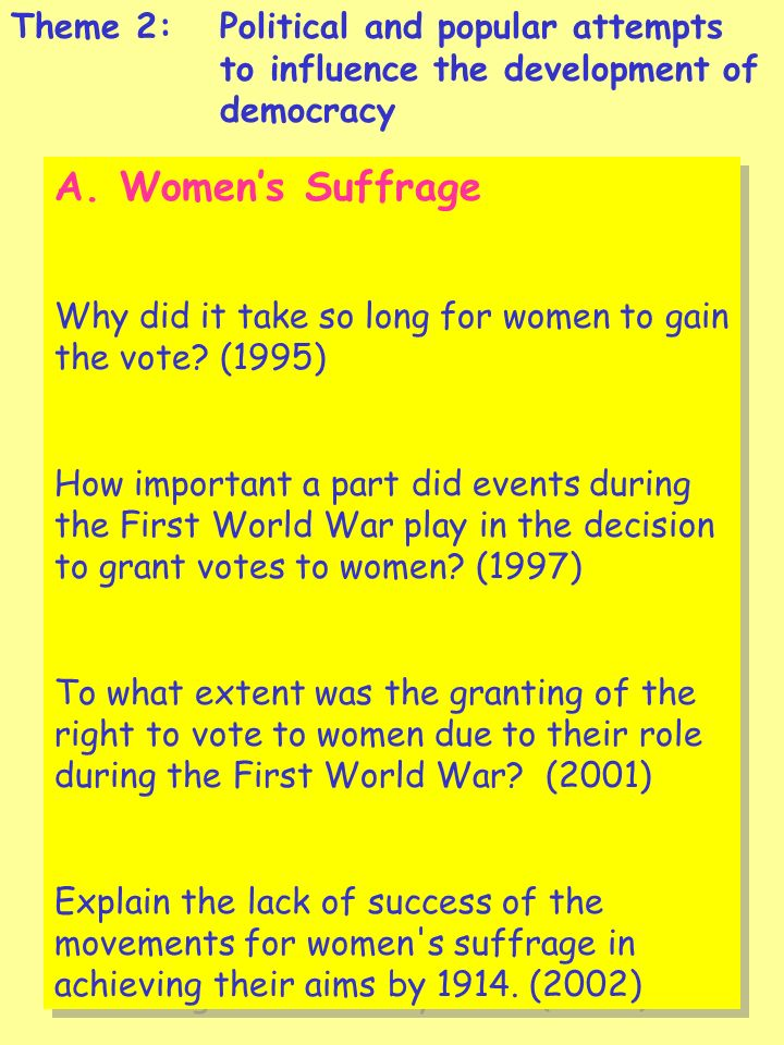 6 A. Womens Suffrage Why did it take so long for women to gain the vote? (1995) How important a part did events during the First World War play in the